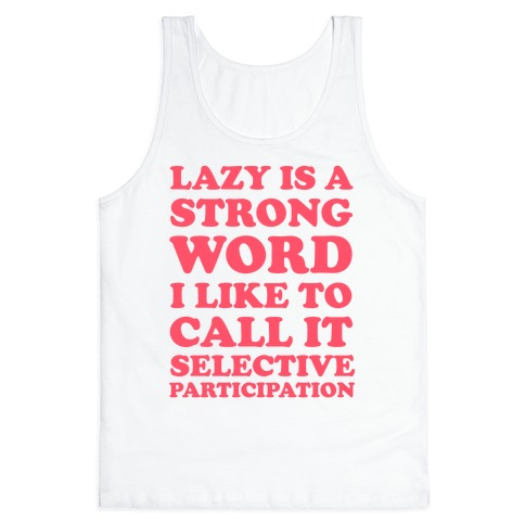 Lazy Is A Strong Word Tank Top
