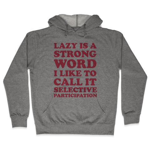 Lazy Is A Strong Word Hooded Sweatshirt