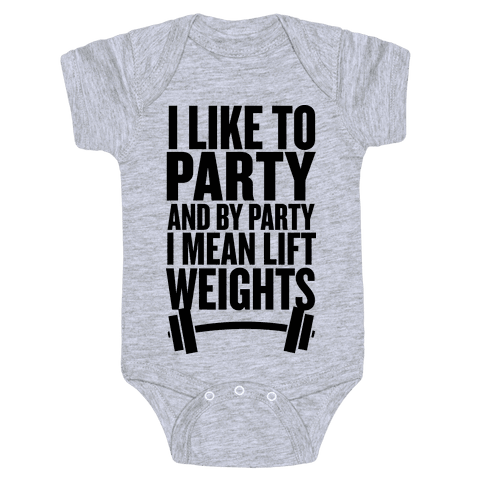 I Like to Party, and by Party I Mean Lift Weights Baby Onesy