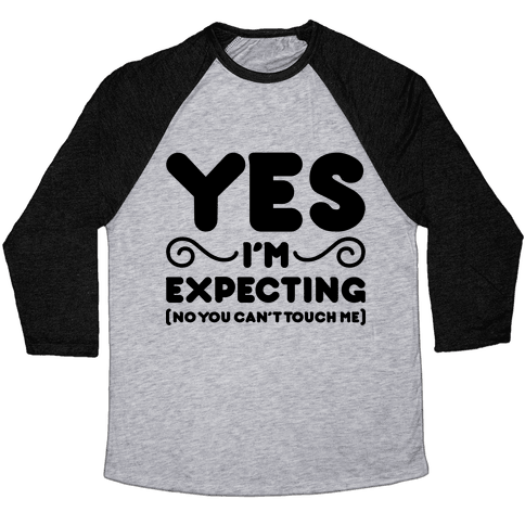 Yes I'm Expecting No You Can't Touch Me Baseball Tee
