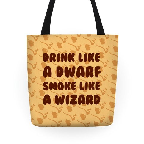 Drink Like A Dwarf, Smoke Like A Wizard Tote