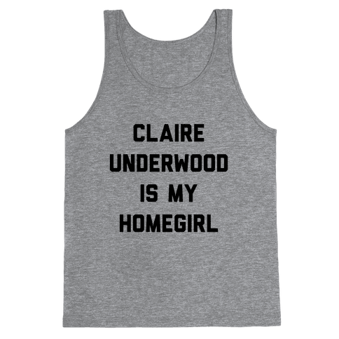 Claire Underwood Is My Homegirl Tank Top