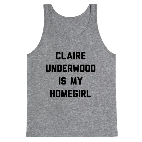 Claire Underwood Is My Homegirl Tank Top