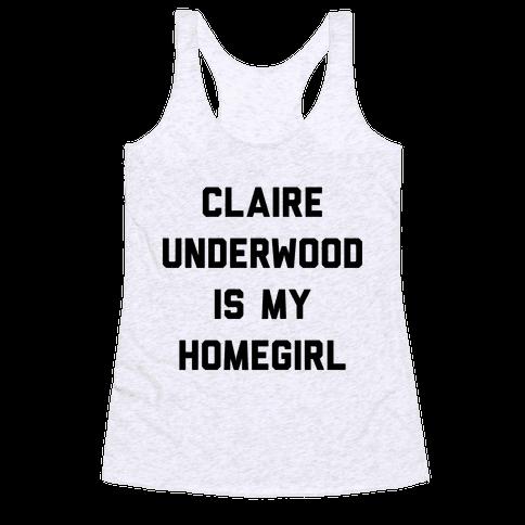 Claire Underwood Is My Homegirl Racerback Tank Top