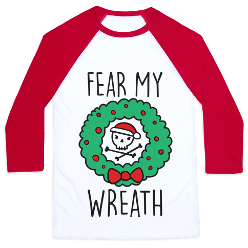 Fear My Wreath Baseball Tee