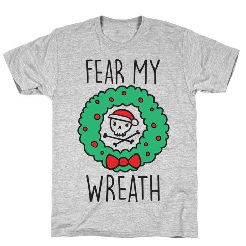 Fear My Wreath T-Shirt