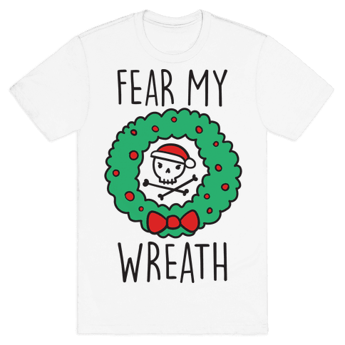 Fear My Wreath Mens T-Shirt