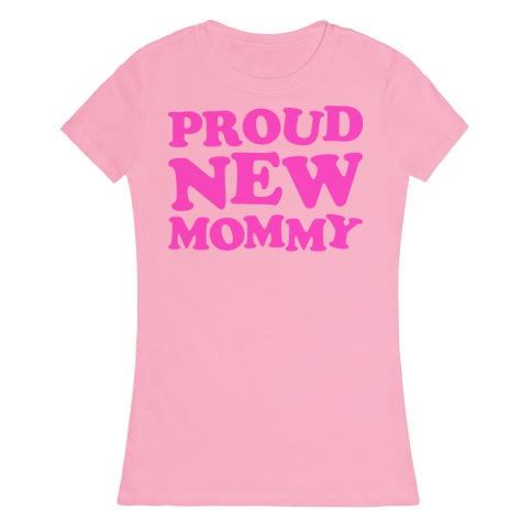 Proud New Mommy (Girl) Womens T-Shirt