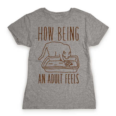 How Being An Adult Feels Womens T-Shirt