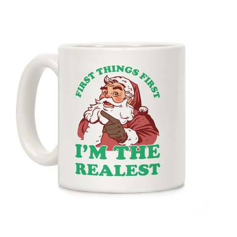First Things First I'm The Realest (Fancy Santa) Coffee Mug