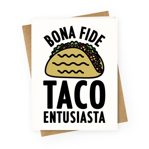 Bona Fide Taco Enthusiasta Greeting Card