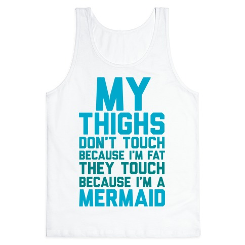 My Thighs Don't Touch Because I'm Fat Tank Top