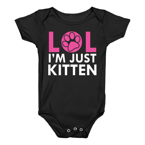 Lol I'm Just Kitten! Baby Onesy