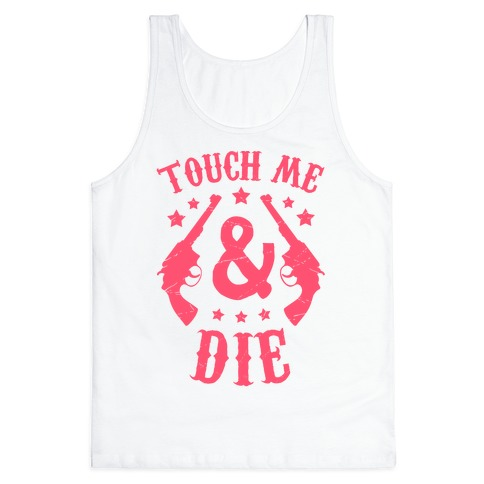 Touch Me & Die Tank Top