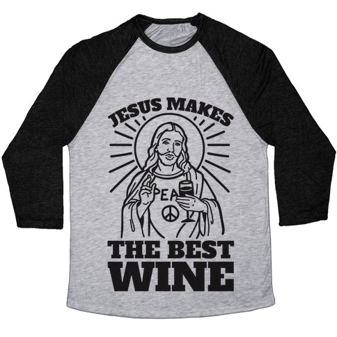 Jesus Makes The Best Wine Baseball Tee