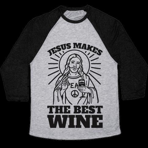 Jesus Makes The Best Wine Baseball Tee