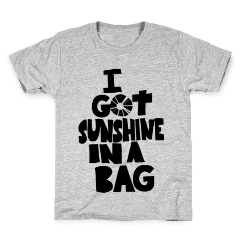 I Got Sunshine in a Bag Kids T-Shirt