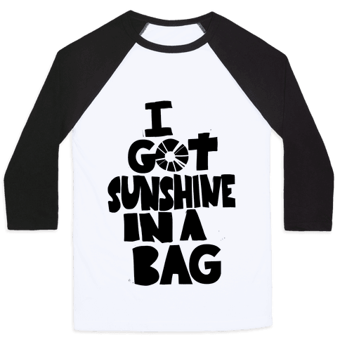 I Got Sunshine in a Bag Baseball Tee