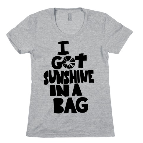 I Got Sunshine in a Bag Womens T-Shirt