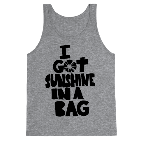 I Got Sunshine in a Bag Tank Top