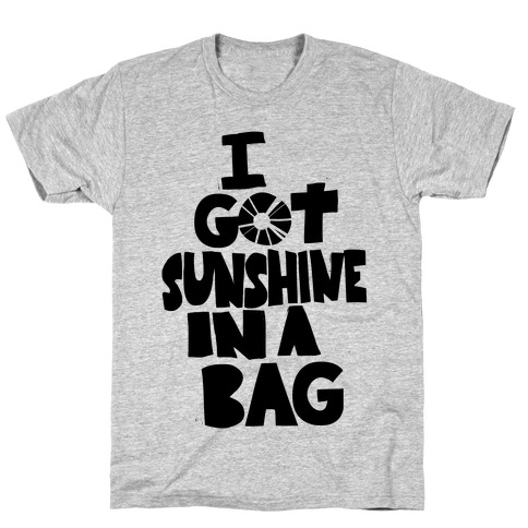 I Got Sunshine in a Bag T-Shirt