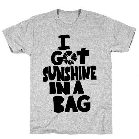 I Got Sunshine in a Bag Mens T-Shirt