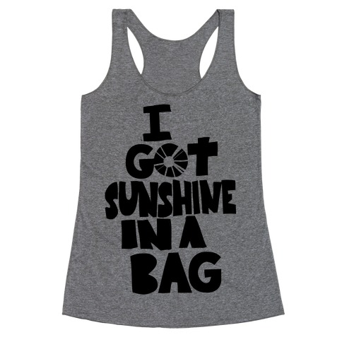 I Got Sunshine in a Bag Racerback Tank Top