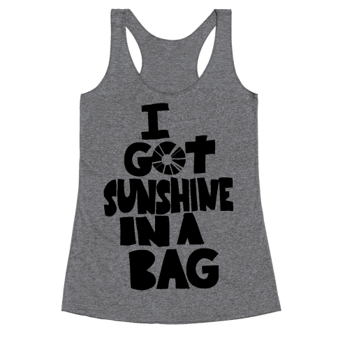 I Got Sunshine in a Bag Racerback Tank Top
