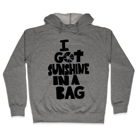 I Got Sunshine in a Bag Hooded Sweatshirt