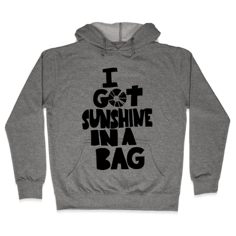 I Got Sunshine in a Bag Hooded Sweatshirt