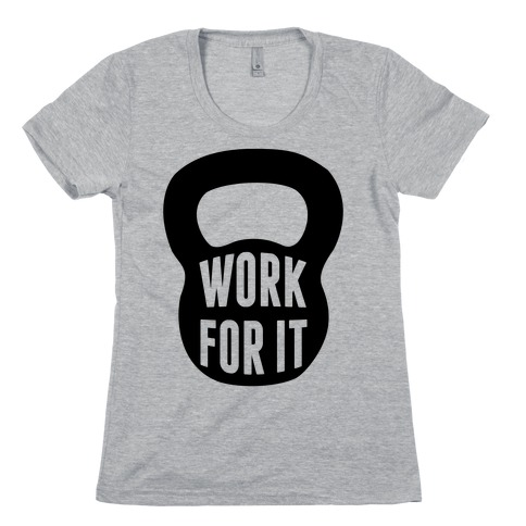 Work For It Womens T-Shirt