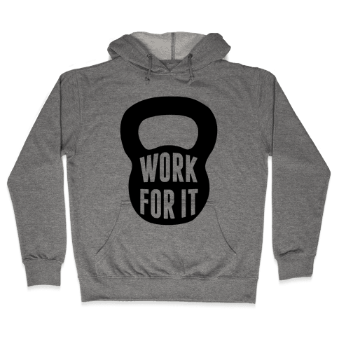 Work For It Hooded Sweatshirt