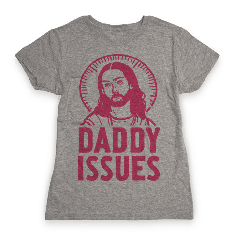 Daddy Issues Jesus Womens T-Shirt