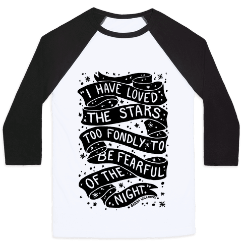 I Have Loved The Stars Too Fondly To Be Fearful Of The Night Baseball Tee