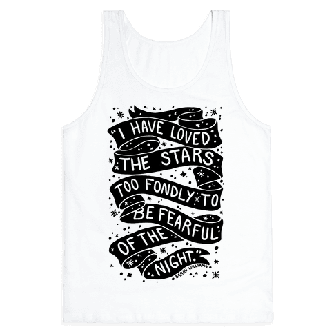 I Have Loved The Stars Too Fondly To Be Fearful Of The Night Tank Top