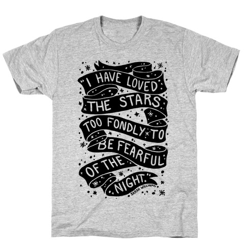 I Have Loved The Stars Too Fondly To Be Fearful Of The Night T-Shirt