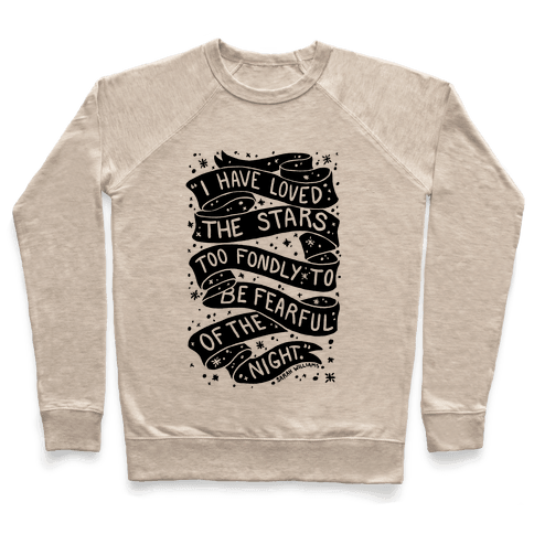 I Have Loved The Stars Too Fondly To Be Fearful Of The Night Pullover