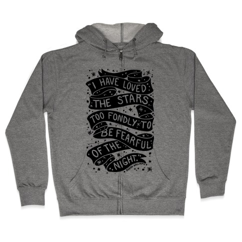 I Have Loved The Stars Too Fondly To Be Fearful Of The Night Zip Hoodie