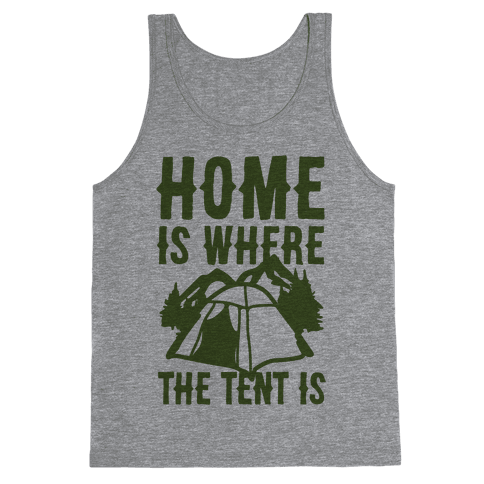 Home Is Where The Tent Is Tank Top