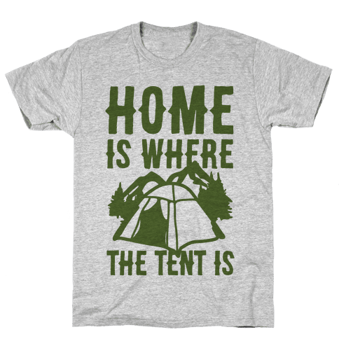 Home Is Where The Tent Is Mens T-Shirt