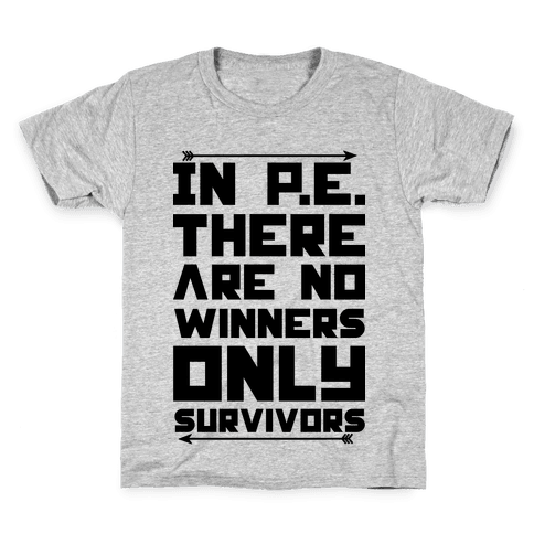 In P.E. There are No Winners Only Survivor Kids T-Shirt