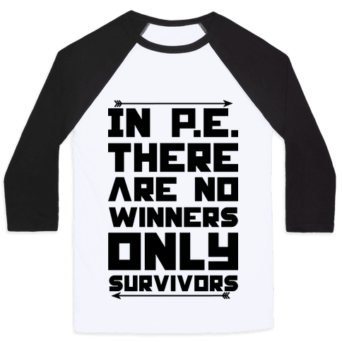 In P.E. There are No Winners Only Survivor Baseball Tee