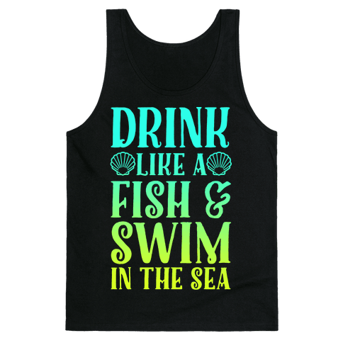 Drink Like A Fish & Swim In The Sea Tank Top
