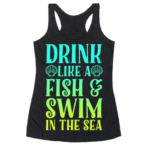 Drink Like A Fish & Swim In The Sea Racerback Tank Top