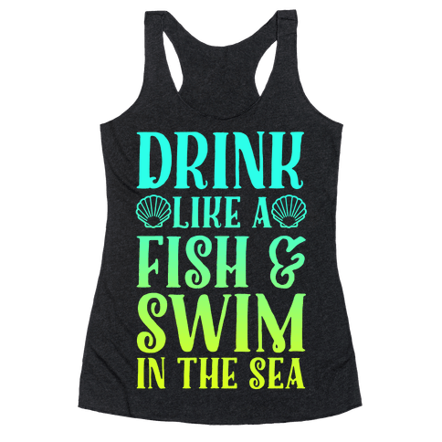 Drink Like A Fish & Swim In The Sea Racerback Tank Top