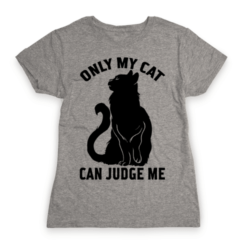 Only My Cat Can Judge Me Womens T-Shirt
