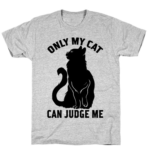 Only My Cat Can Judge Me T-Shirt