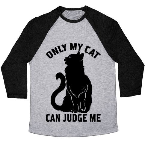 Only My Cat Can Judge Me Baseball Tee