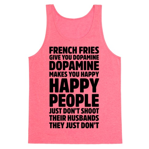 French Fries Give You Dopamine, Dopamine Makes You Happy Tank Top