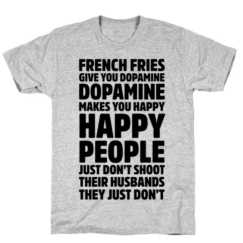 French Fries Give You Dopamine, Dopamine Makes You Happy T-Shirt